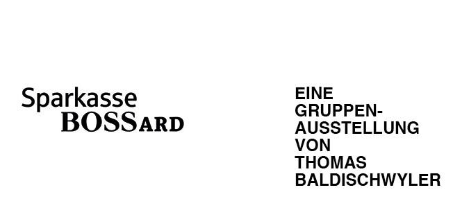SPARKASSE BOSSARD – eine Gruppenausstellung von Thomas Baldischwyler