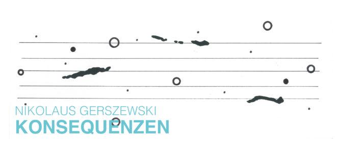 "Nikolaus Gerszewski ""Konsequenzen"""